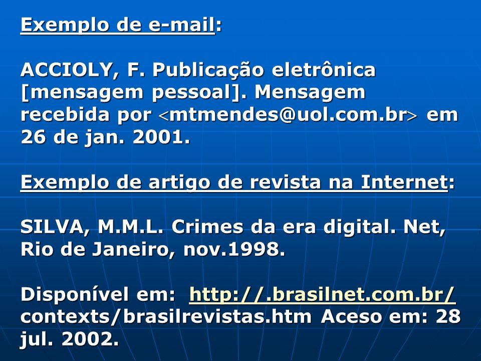 Exemplo de e-mail: ACCIOLY, F. Publicação eletrônica [mensagem pessoal]. Mensagem recebida por mtmendes@uol.com.br em 26 de jan. 2001.